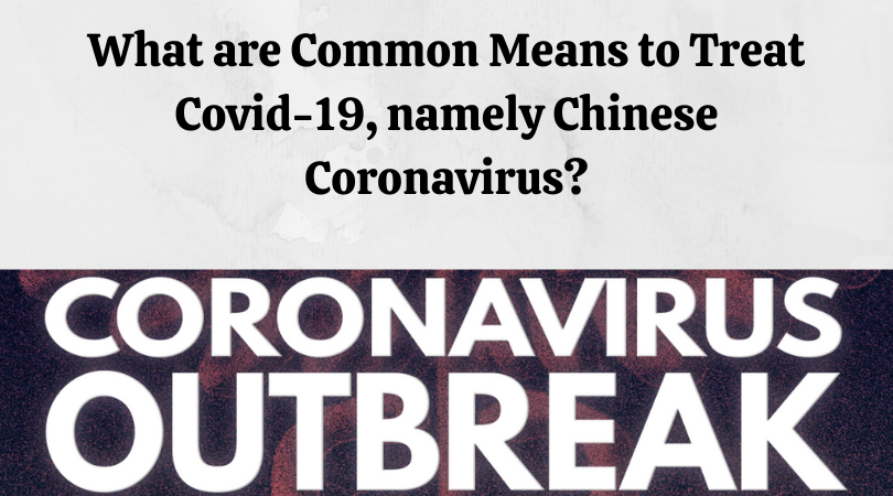 What are Common Means to Treat Covid-19, namely Chinese Coronavirus_