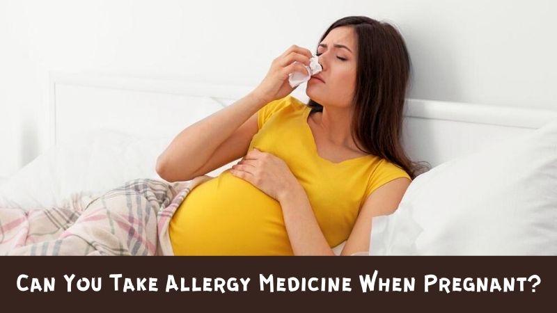 Can You Take Allergy Medicine When Pregnant